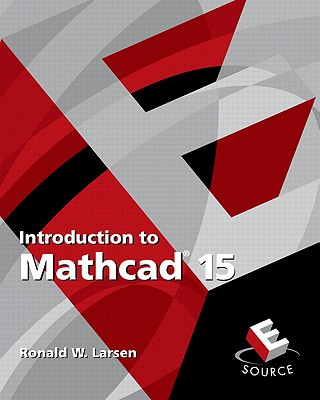Introduction to Mathcad 15 By Larsen, Ronald W.