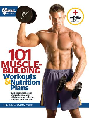 101 Muscle-Building Workouts & Nutrition Plans By Muscle and Fitness (COR)